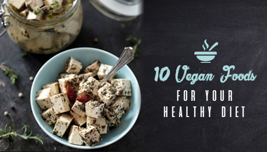 10 Vegan Foods to Include in Your Healthy Diet